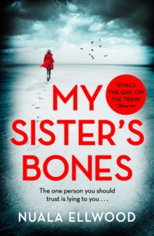 Image for My Sister's Bones : 'A gripping rollercoaster ride of a thriller that keeps you in there right to the last page'