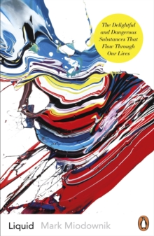 Image for Liquid  : the delightful and dangerous substances that flow through our lives