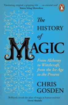 Image for The history of magic  : from alchemy to witchcraft, from the Ice Age to the present