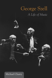 Image for George Szell  : a life of music