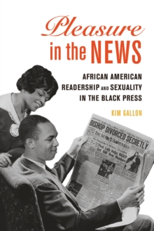 Image for Pleasure in the News : African American Readership and Sexuality in the Black Press