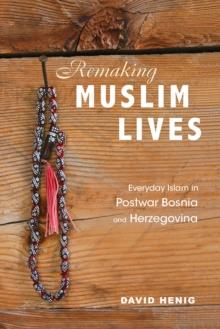Image for Remaking Muslim Lives : Everyday Islam in Postwar Bosnia and Herzegovina