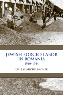 Image for Jewish Forced Labor in Romania, 1940-1944