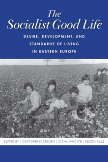 Image for The Socialist Good Life : Desire, Development, and Standards of Living in Eastern Europe