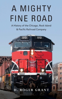 Image for A Mighty Fine Road : A History of the Chicago, Rock Island & Pacific Railroad Company
