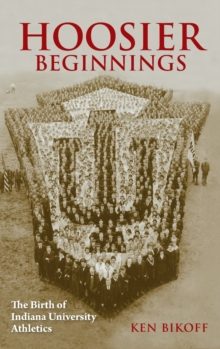 Image for Hoosier Beginnings : The Birth of Indiana University Athletics
