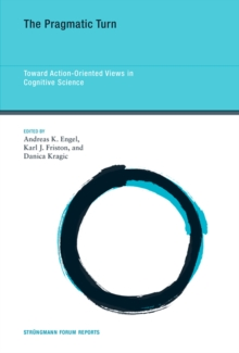Image for The Pragmatic Turn : Toward Action-Oriented Views in Cognitive Science