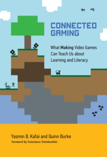 Image for Connected Gaming : What Making Video Games Can Teach Us about Learning and Literacy