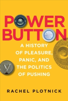 Image for Power Button : A History of Pleasure, Panic, and the Politics of Pushing