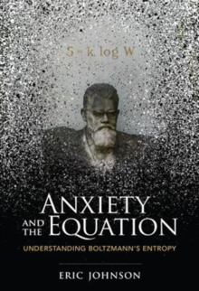 Image for Anxiety and the equation  : understanding Boltzmann's entropy