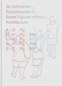 Image for An Unfinished Encyclopedia of Scale Figures without Architecture