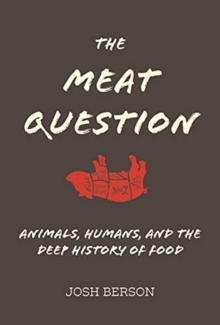 Image for The Meat Question : Animals, Humans, and the Deep History of Food