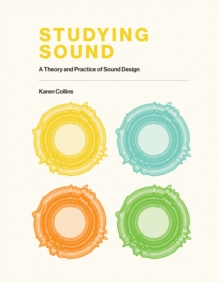 Image for Studying Sound : A Theory and Practice of Sound Design