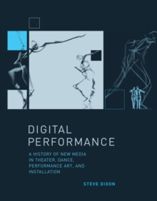 Image for Digital performance: a history of new media in theater, dance, performance art, and installation
