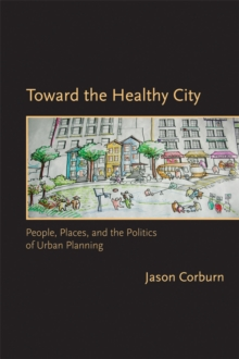 Image for Toward the healthy city  : people, places, and the politics of urban planning