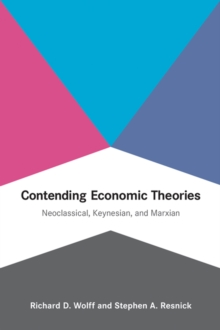 Image for Contending economic theories  : neoclassical, Keynesian, and Marxian