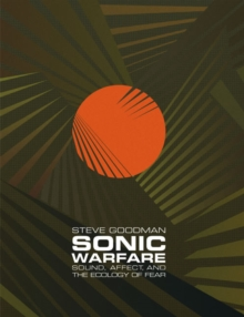 Image for Sonic warfare  : sound, affect, and the ecology of fear