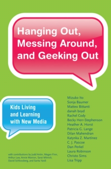 Image for Hanging Out, Messing Around, and Geeking Out : Kids Living and Learning with New Media