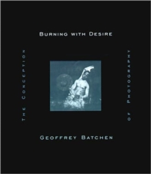 Image for Burning with desire  : the conception of photography