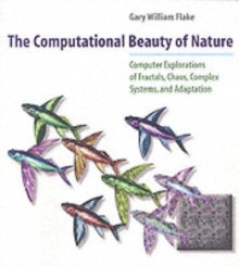 Image for The computational beauty of nature  : computer explorations of fractals, chaos, complex systems and adaption