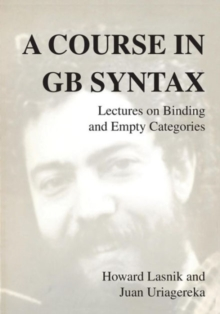 A Course in GB Syntax: Lectures on Binding and Empty Categories (Current Studies in Linguistics)