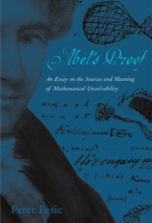 Image for Abel's proof  : an essay on the sources and meaning of mathematical unsolvability