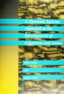 A Dynamic Systems Approach to the Development of Cognition and Action (Cognitive Psychology)