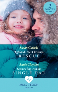 Highland Doc's Christmas Rescue / Festive Fling With The Single Dad