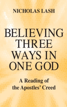 Image for Believing Three Ways in One God: A Reading of the Apostles' Creed.