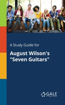"""A Study Guide for August Wilson's """"Seven Guitars"""""""