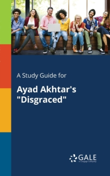 """A Study Guide for Ayad Akhtar's """"Disgraced"""""""