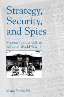 Image for Strategy, Security, and Spies : Mexico and the U.S. as Allies in World War II