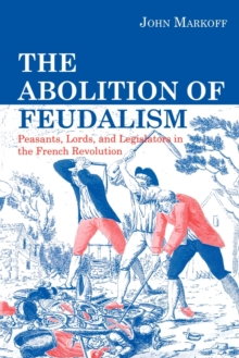 Image for The Abolition of Feudalism : Peasants, Lords, and Legislators in the French Revolution