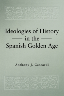 Image for Ideologies of History in the Spanish Golden Age
