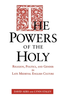 Image for The powers of the Holy  : religion, politics, and gender in late medieval English culture