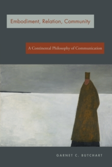 Image for Embodiment, Relation, Community : A Continental Philosophy of Communication
