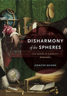 Image for Disharmony of the Spheres : The Europe of Holbein's Ambassadors