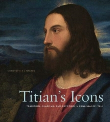 Image for Titian's Icons : Tradition, Charisma, and Devotion in Renaissance Italy