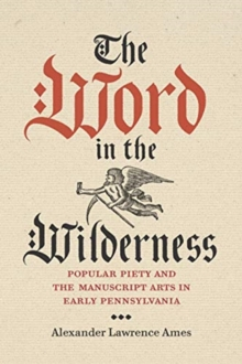 Image for The Word in the Wilderness : Popular Piety and the Manuscript Arts in Early Pennsylvania