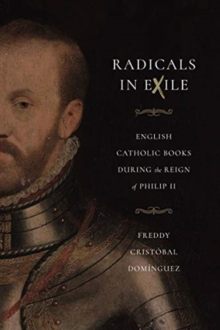 Image for Radicals in Exile : English Catholic Books During the Reign of Philip II