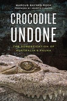 Image for Crocodile Undone : The Domestication of Australia's Fauna
