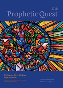 Image for The prophetic quest  : the stained glass windows of Jacob Landau, Reform Congregation Keneseth Israel, Elkins Park, Pennsylvania