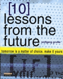 10 Lessons From the Future: Tomorrow Is a Matter of Choice, Make It Yours