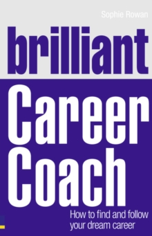 Brilliant career coach  : how to find and follow your dream career - Rowan, Sophie