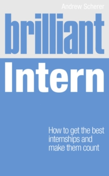 Brilliant intern  : how to get the best internships and make them count - Scherer, Andrew