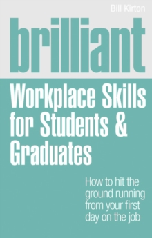 Brilliant workplace skills for students & graduates  : how to hit the ground running from your first day on the job - Kirton, Bill