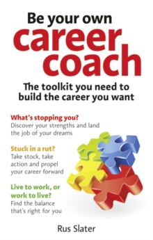 Be your own career coach  : the toolkit you need to build the career you want - Slater, Rus