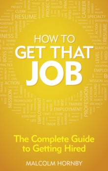 How to get that job  : the complete guide to getting hired - Hornby, Malcolm