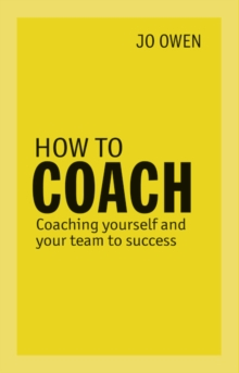 Image for How to coach  : coaching yourself and your team to success