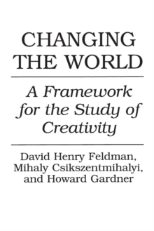 Image for Changing the World : A Framework for the Study of Creativity